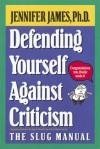 Defending Yourself Against Criticism: The Slug Manual - Jennifer James, Steve McKinstry, Ruth Kolbert