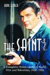 The Saint: A Complete History in Print, Radio, Film and Television of Leslie Charteris' Robin Hood of Modern Crime, Simon Templar, 1928-1992 - Burl Barer