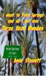 I went to Palm Springs and all I got was Three Dead Blondes - Anne Stinnett