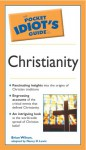 The Pocket Idiot's Guide to Christianity - Brian Wilson, Nancy D. Lewis