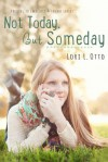 Not Today, But Someday - Lori L. Otto