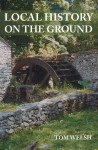 Local History on the Ground - Tom Welsh