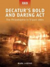 Decatur's Bold and Daring Act - The Philadelphia in Tripoli 1804 - Mark Lardas, Steve Noon