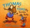 Thomas the Toadilly Terrible Bully - Janice Levy, Bill Slavin, Esperan Melo