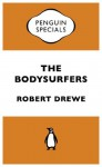 The Bodysurfers: : Penguin Specials - Robert Drewe