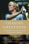 Chasing Greatness: Johnny Miller, Arnold Palmer, and the Miracle at Oakmont - Adam Lazarus, Steve Schlossman