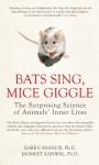 Bats Sing, Mice Giggle: The Surprising Science of Animals' Inner Lives - Jagmeet Kanwal, Karen Shanor