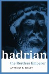 Hadrian: The Restless Emperor (Roman Imperial Biographies) - Anthony Richard Birley