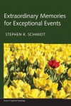 Extraordinary Memories for Exceptional Events (Essays in Cognitive Psychology) - Stephen R. Schmidt