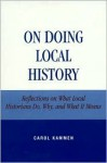 On Doing Local History: Reflections on What Local Historians Do, Why and What It Means - Carol Kammen
