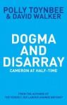 Dogma and Disarray: Cameron at Half-Time - Polly Toynbee, David Walker