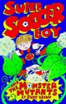 Super Soccer Boy and the Monster Mutants - Judy Brown