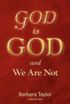 God Is God and We Are Not! - Barbara Taylor