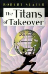 The Titans of Takeover - Robert Slater