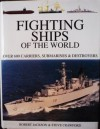 Fighting Ships of the World : Over 600 Carriers, Submarines and Destroyers - Robert Jackson, Steve Crawford