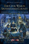 The Civil War in Spotsylvania County (VA): Confederate Campfires at the Crossroads - Michael Aubrecht