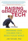 Raising Generation Tech: Preparing Your Children for a Media-Fueled World - Jim Taylor