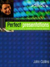 Perfect Presentations: The Essential Guide to Thinking and Working Smarter - John Collins