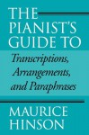 The Pianist's Guide to Transcriptions, Arrangements, and Paraphrases - Maurice Hinson