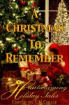 A Christmas To Remember: Heartwarming Holiday Tales (Illustrated) - Charles Dickens, Willa Cather, Ruth McEnery Stuart, Frank Richard Stockton, T.N. Collie, Hall Woodbury, Lucia Prudence