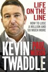 Life on the Line: How to Lose a Million and So Much More - Kevin Twaddle, Scott Burns