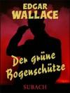 Der grüne Bogenschütze - Eckhard Henkel, Edgar Wallace, Ravi Ravendro
