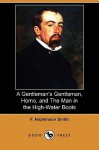 A Gentleman's Gentleman, Homo, and the Man in the High-Water Boots - Francis Hopkinson Smith