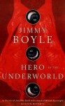 Hero of the Underworld - Jimmy Boyle