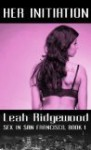 Her Initiation (Sex in San Francisco, #1) - Leah Ridgewood