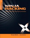 Ninja Hacking: Unconventional Penetration Testing Tactics and Techniques - Thomas Wilhelm, Jason Andress