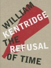 William Kentridge: The Refusal of Time - Peter Galison, Catherine Meyburgh, Philip Miller, William Kentridge