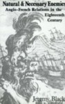 Natural and Necessary Enemies: Anglo-French Relations in the Eighteenth Century - Jeremy Black