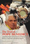The Trial of Pope Benedict: Joseph Ratzinger and the Vatican's Assault on Reason, Compassion, and Human Dignity - Daniel Gawthrop