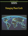 Managing Planet Earth: Readings From Scientific American Magazine - Editors of Scientific American Magazine