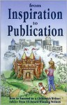 From Inspiration to Publication: How to Succeed as a Children's Writer: Advice from 15 Award Winning Writers - Pamela Glass Kelly, Elaine Marie Alphin, James Cross Giblin, Mary Spelman