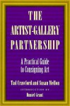 The Artist-Gallery Partnership: A Practical Guide to Consigning Art - Tad Crawford