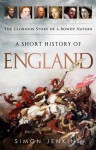 A Short History of England: The Glorious Story of a Rowdy Nation - Simon Jenkins
