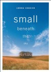 Small Beneath the Sky: A Prairie Memoir - Lorna Crozier