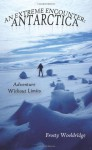 An Extreme Encounter: Antarctica: Adventure Without Limits - Frosty Wooldridge