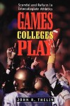 Games Colleges Play: Scandal and Reform in Intercollegiate Athletics - John R. Thelin