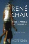 This Smoke That Carried Us: Selected Poems - René Char, Susanne Dubroff, Christopher Merrill