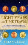Light Years and Time Travel: An Exploration of Mankind's Enduring Fascination with Light - Brian Clegg