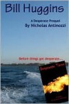 Bill Huggins - A Desperate prequel - Nicholas Antinozzi