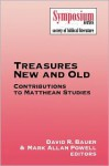 Treasures New and Old: Contributions to Matthean Studies - David R. Bauer