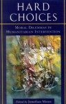 Hard Choices: Moral Dilemmas in Humanitarian Intervention - Jonathan Moore