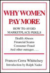 Why Women Pay More: How to Avoid Marketplace Perils - Frances Cerra Whittelsey, Ralph Nader
