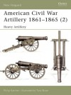 American Civil War Artillery 1861-65 (2): Heavy Artillery - Philip R.N. Katcher