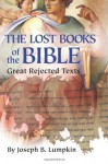 Lost Books of the Bible: The Great Rejected Texts - Joseph B. Lumpkin