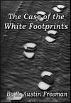 The Case of the White Footprints - R. Austin Freeman