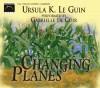 Changing Planes - Ursula K. Le Guin, Gabrielle De Cuir